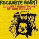 Rockabye Baby! Lullaby Renditions Of Bob Marley thumbnail